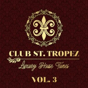 Club St. Tropez, Vol. 3 – Luxury House Tunes